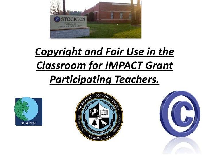 Copyright and Fair Use in theClassroom for IMPACT Grant   Participating Teachers.
