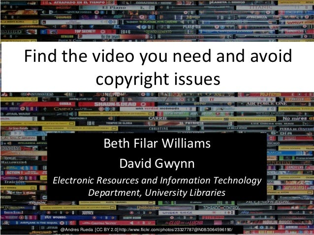 Find the video you need and avoid copyright issues Beth Filar Williams David Gwynn Electronic Resources and Information Te...