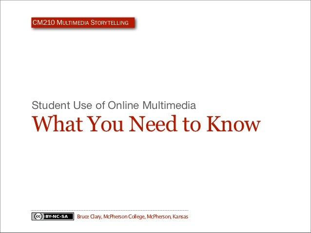 CM210 MULTIMEDIA STORYTELLINGStudent Use of Online MultimediaWhat You Need to Know             Bruce Clary, McPherson Coll...