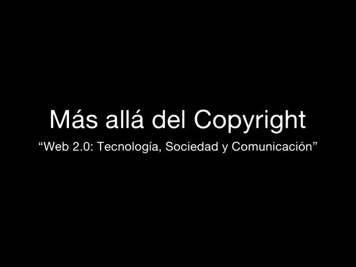 """Más allá del Copyright """"Web 2.0: Tecnología, Sociedad y Comunicación"""""""