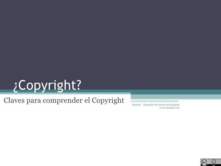 ¿Copyright? Claves para comprender el Copyright Abanlex - ¡Abogados de nuevas tecnologías! www.abanlex.com