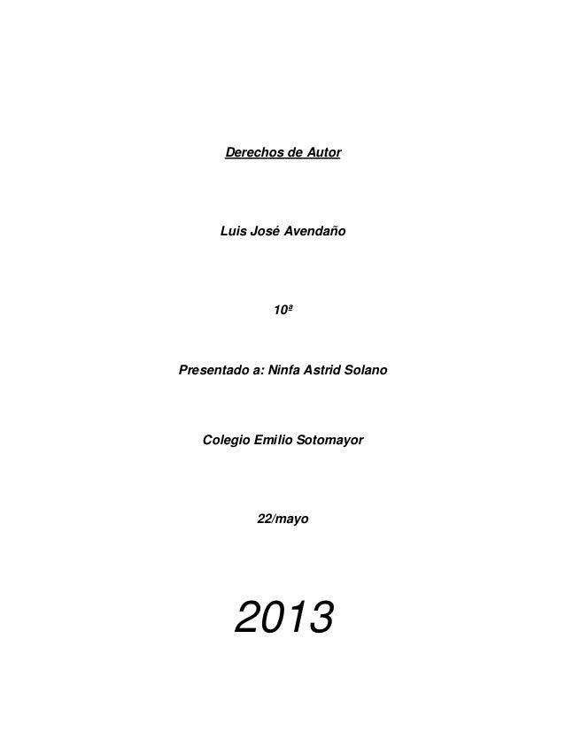 Derechos de AutorLuis José Avendaño10ªPresentado a: Ninfa Astrid SolanoColegio Emilio Sotomayor22/mayo2013
