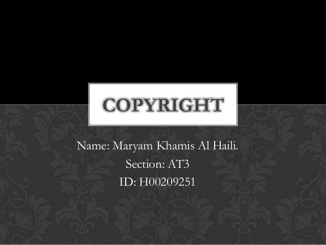 COPYRIGHT Name: Maryam Khamis Al Haili. Section: AT3 ID: H00209251