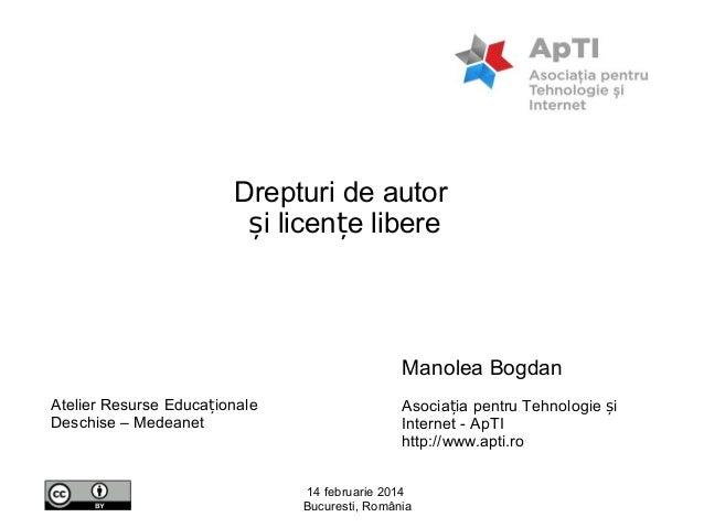 Drepturi de autor și licențe libere  Manolea Bogdan Atelier Resurse Educaționale Deschise – Medeanet  Asociația pentru Teh...