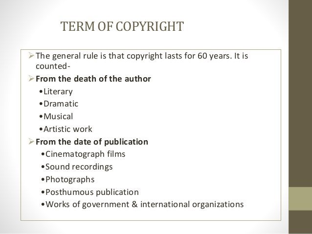 TERMOF COPYRIGHT The general rule is that copyright lasts for 60 years. It is counted- From the death of the author •Lit...