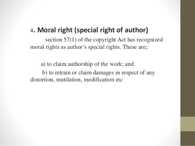 4. Moral right (special right of author) section 57(1) of the copyright Act has recognized moral rights as author's specia...