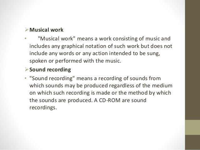 """Musical work • """"Musical work"""" means a work consisting of music and includes any graphical notation of such work but does ..."""