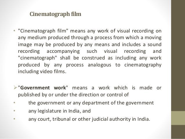 """Cinematographfilm • """"Cinematograph film"""" means any work of visual recording on any medium produced through a process from ..."""