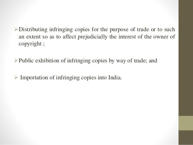 Distributing infringing copies for the purpose of trade or to such an extent so as to affect prejudicially the interest o...