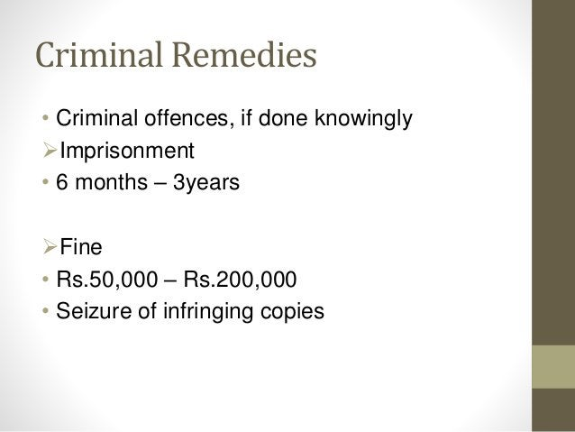 Criminal Remedies • Criminal offences, if done knowingly Imprisonment • 6 months – 3years Fine • Rs.50,000 – Rs.200,000 ...