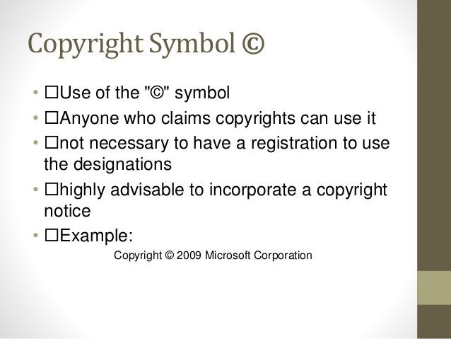 """Copyright Symbol © • Use of the """"©"""" symbol • Anyone who claims copyrights can use it • not necessary to have a registra..."""