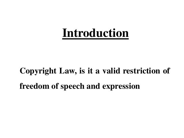 Introduction Copyright Law, is it a valid restriction of freedom of speech and expression