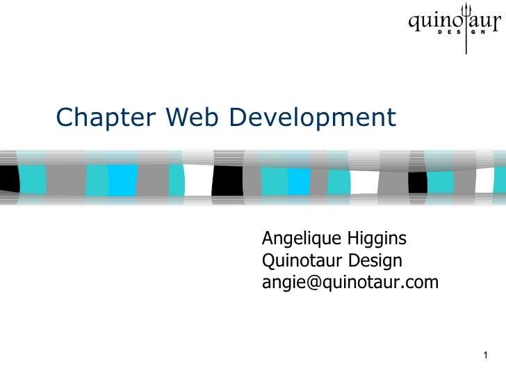 Chapter Web Development Copyright, 1999 © Quinotaur Design. All rights reserved. Angelique Higgins Quinotaur Design [email...
