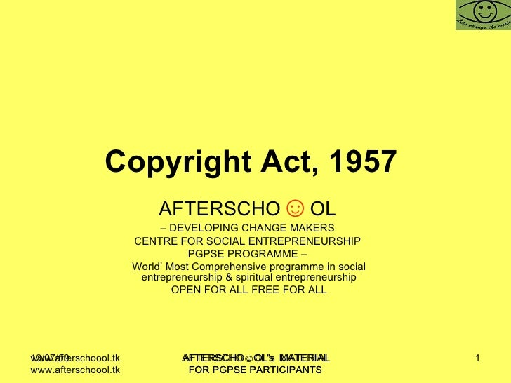 Copyright Act, 1957   AFTERSCHO ☺ OL   –  DEVELOPING CHANGE MAKERS  CENTRE FOR SOCIAL ENTREPRENEURSHIP  PGPSE PROGRAMME – ...