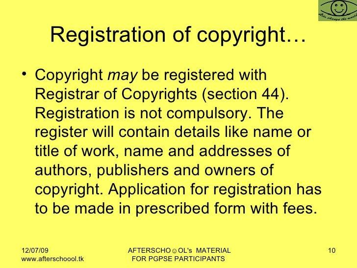 Registration of copyright… <ul><li>Copyright  may  be registered with Registrar of Copyrights (section 44). Registration i...