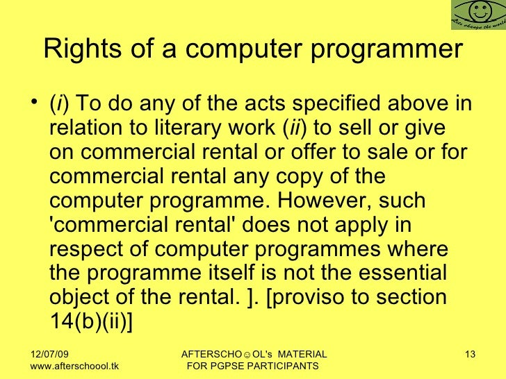 Rights of a computer programmer <ul><li>( i ) To do any of the acts specified above in relation to literary work ( ii ) to...