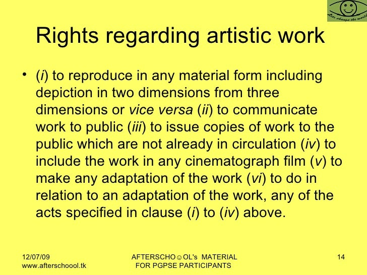 Rights regarding artistic work  <ul><li>( i ) to reproduce in any material form including depiction in two dimensions from...