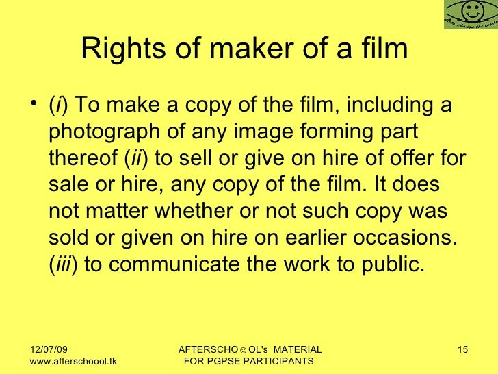 Rights of maker of a film  <ul><li>( i ) To make a copy of the film, including a photograph of any image forming part ther...