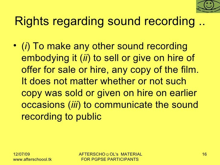Rights regarding sound recording .. <ul><li>( i ) To make any other sound recording embodying it ( ii ) to sell or give on...