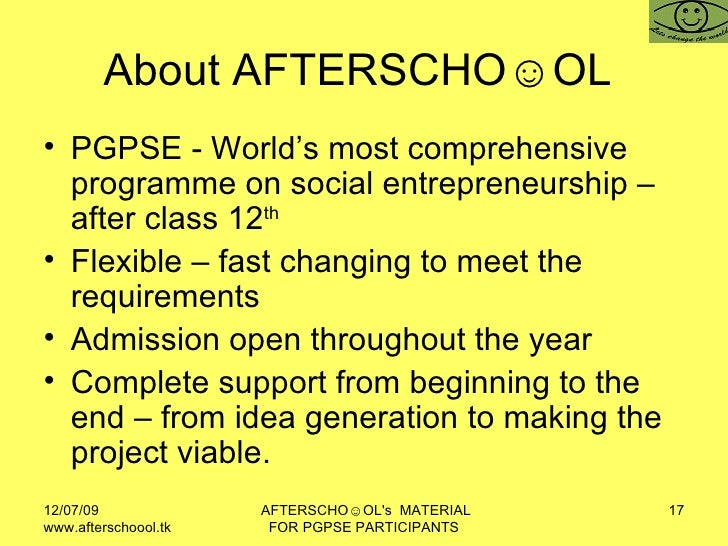About AFTERSCHO☺OL  <ul><li>PGPSE - World's most comprehensive programme on social entrepreneurship – after class 12 th </...