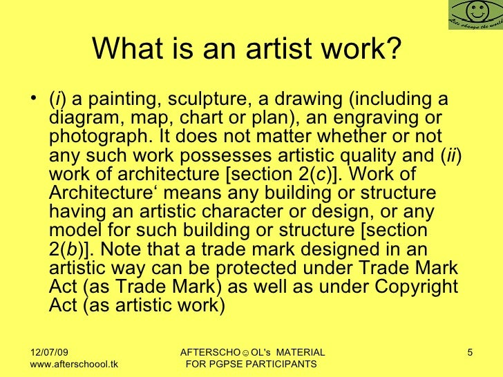 What is an artist work?  <ul><li>( i ) a painting, sculpture, a drawing (including a diagram, map, chart or plan), an engr...