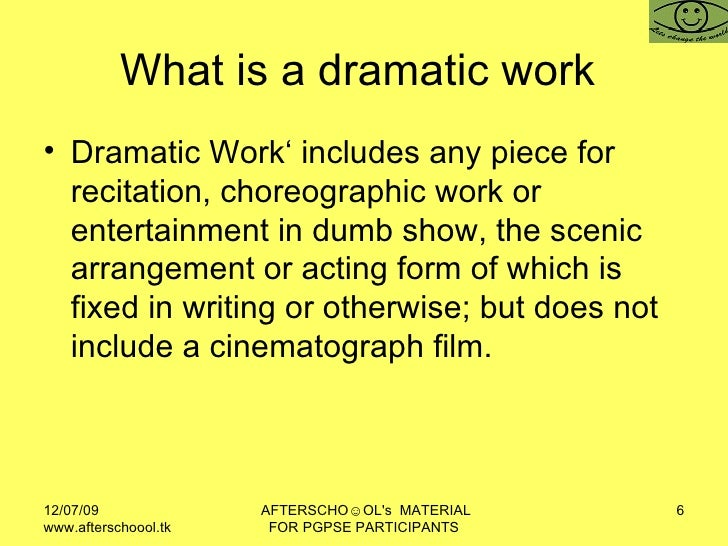 What is a dramatic work  <ul><li>Dramatic Work' includes any piece for recitation, choreographic work or entertainment in ...