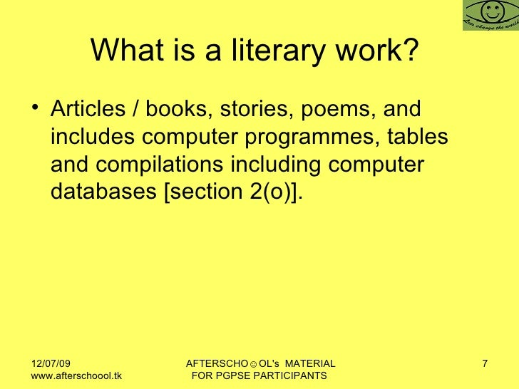 What is a literary work?  <ul><li>Articles / books, stories, poems, and includes computer programmes, tables and compilati...