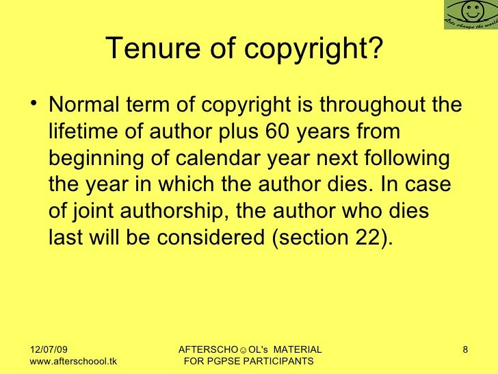 Tenure of copyright?  <ul><li>Normal term of copyright is throughout the lifetime of author plus 60 years from beginning o...
