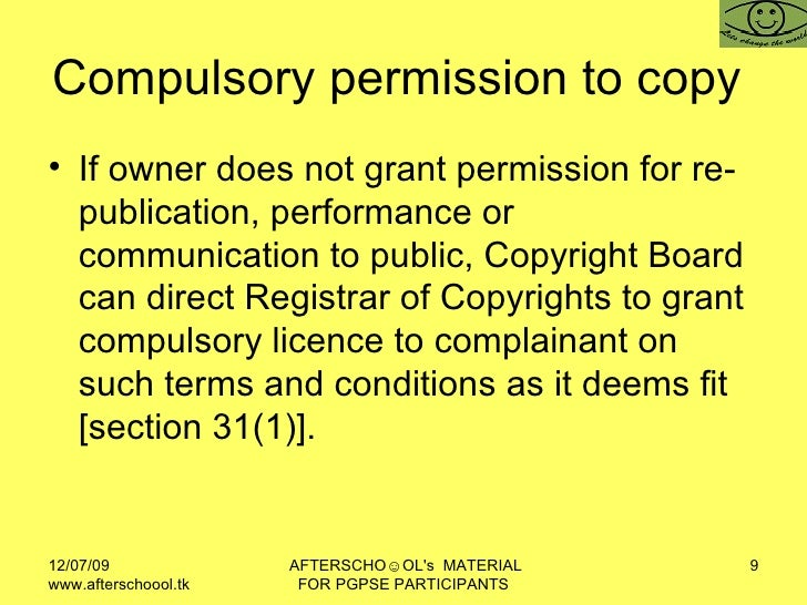Compulsory permission to copy  <ul><li>If owner does not grant permission for re-publication, performance or communication...