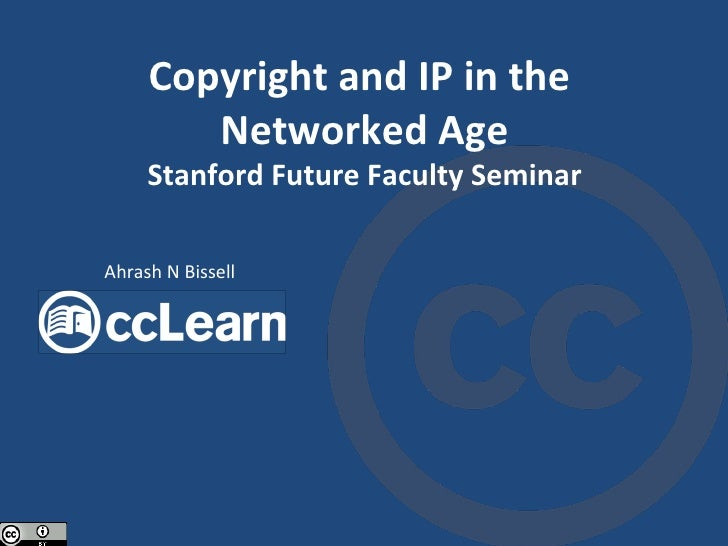 Copyright and IP in the  Networked Age Stanford Future Faculty Seminar Ahrash N Bissell