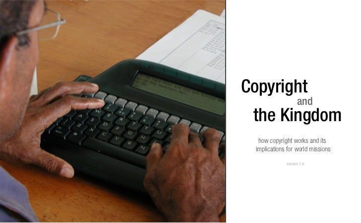 Copyright                    and the Kingdom   how copyright works and its  implications for world missions              v...