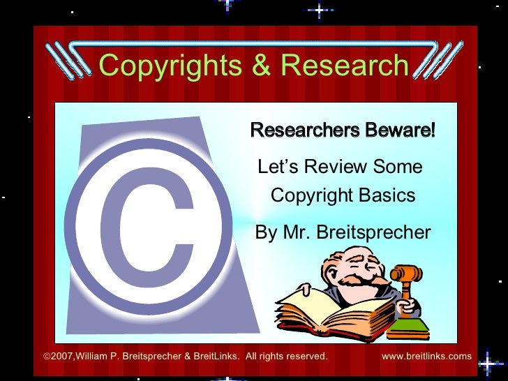 Copyrights & Research Researchers Beware! Let's Review Some  Copyright Basics By Mr. Breitsprecher