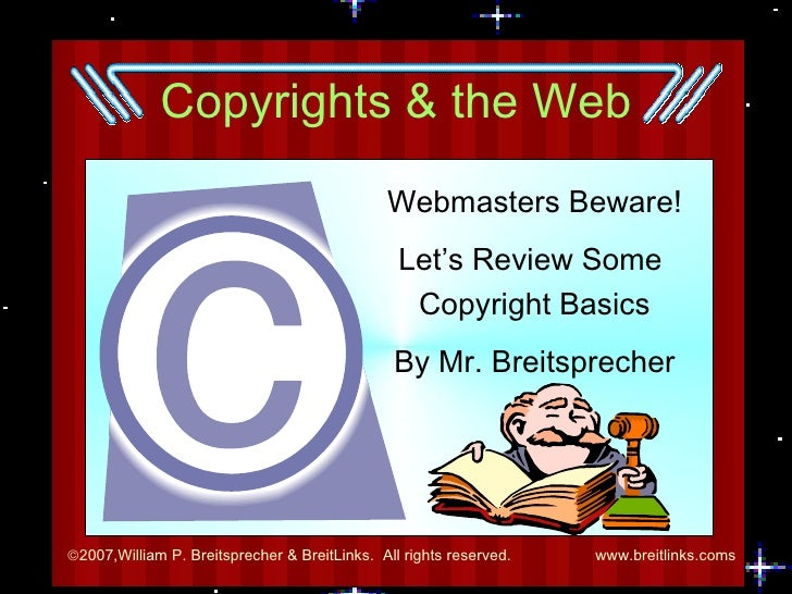Copyrights & the Web Webmasters Beware! Let's Review Some  Copyright Basics By Mr. Breitsprecher