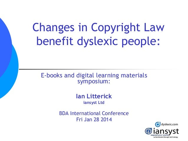 Changes in Copyright Law benefit dyslexic people: E-books and digital learning materials symposium: Ian Litterick iansyst ...
