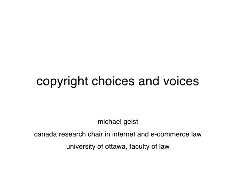 copyright choices and voices                      michael geist canada research chair in internet and e-commerce law      ...