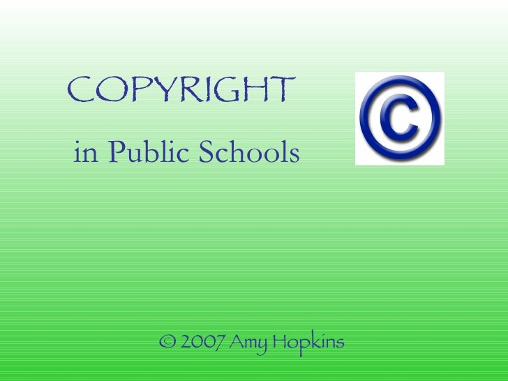 COPYRIGHT   in Public Schools © 2007 Amy Hopkins