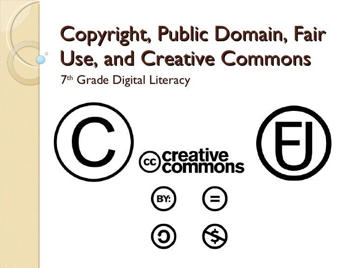 Copyright, Public Domain, Fair Use, and Creative Commons 7 th  Grade Digital Literacy