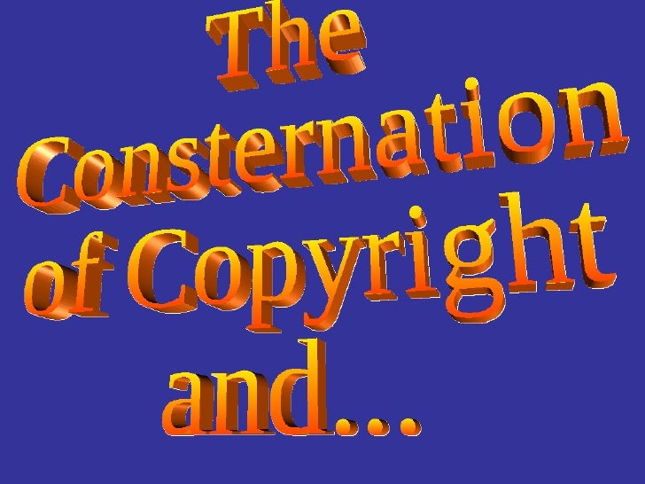 The Consternation  of Copyright  and...