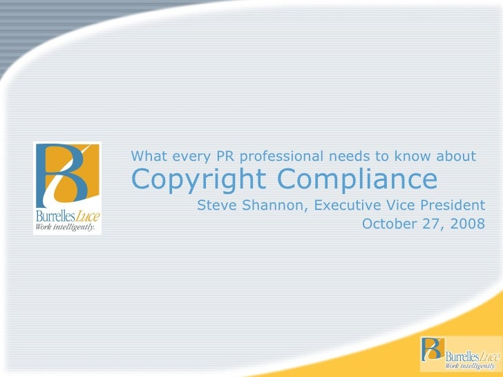 What every PR professional needs to know about  Copyright Compliance  Steve Shannon, Executive Vice President October 27, ...