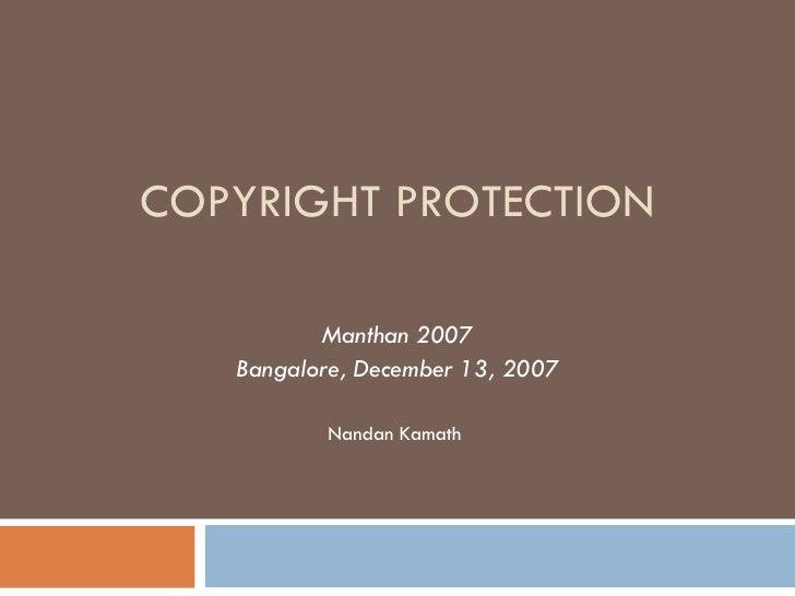 COPYRIGHT PROTECTION Manthan 2007 Bangalore, December 13, 2007 Nandan Kamath