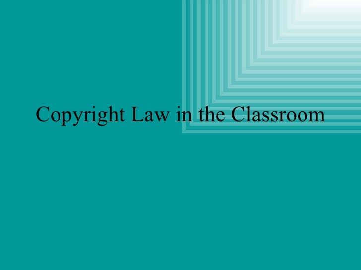 Copyright Law in the Classroom