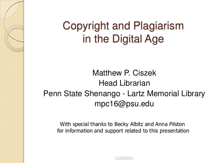 Copyright and Plagiarism        in the Digital Age             Matthew P. Ciszek              Head LibrarianPenn State She...