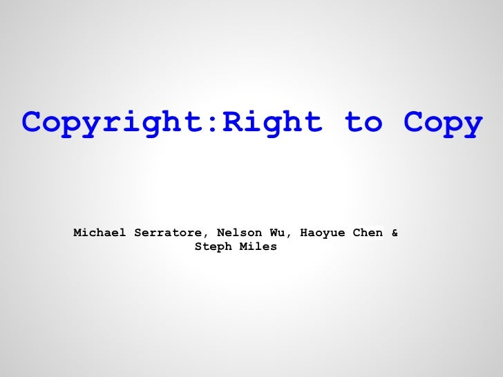 Copyright:Right to Copy  Michael Serratore, Nelson Wu, Haoyue Chen &                  Steph Miles