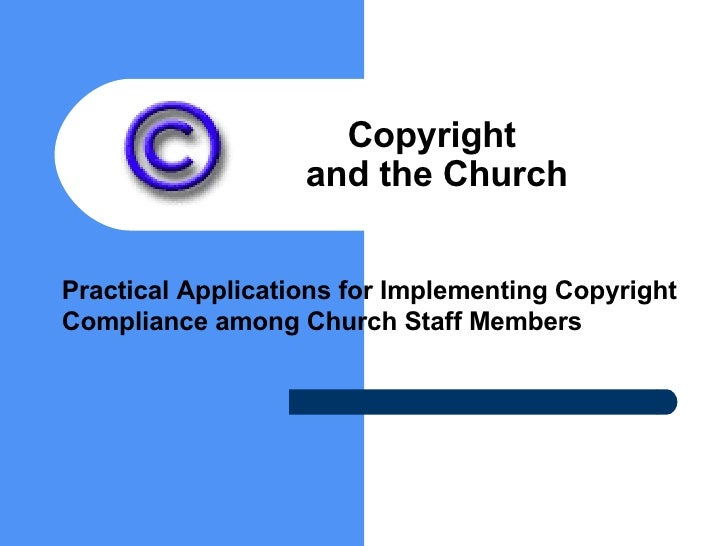 Copyright  and the Church Practical Applications for Implementing Copyright Compliance among Church Staff Members