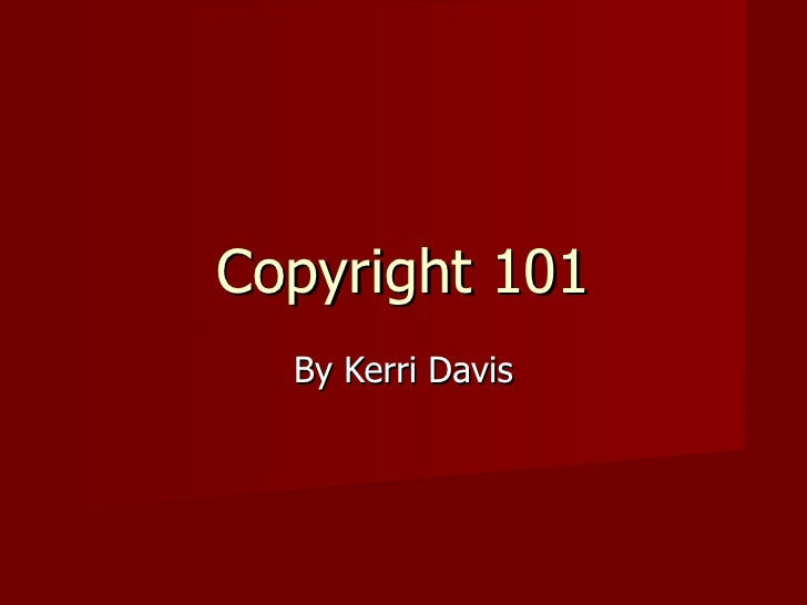 Copyright 101 By Kerri Davis