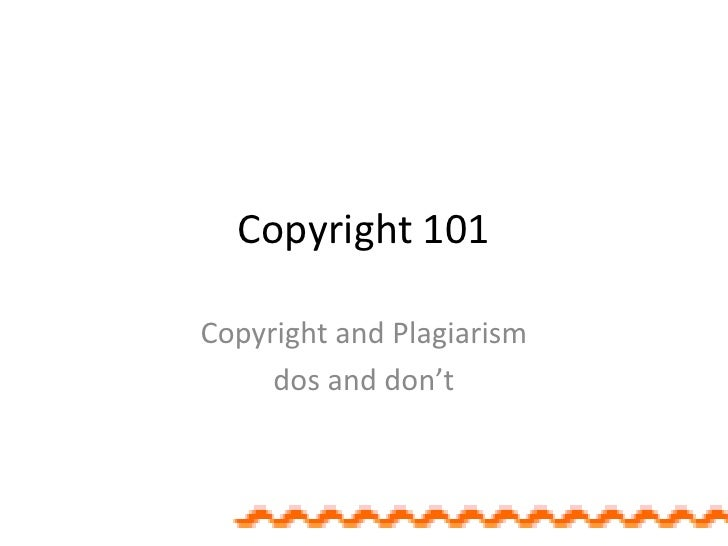 Copyright 101<br />Copyrightand Plagiarism <br />dos and don't<br />