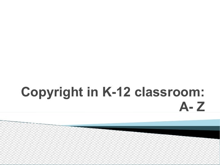 Copyright in K-12 classroom: A- Z