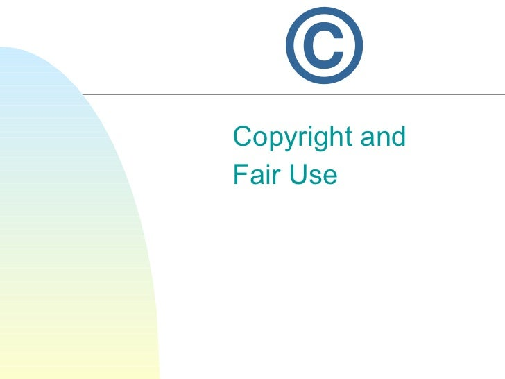 © Copyright and  Fair Use