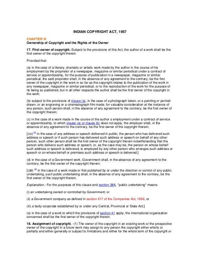 INDIAN COPYRIGHT ACT, 1957CHAPTER IVOwnership of Copyright and the Rights of the Owner17. First owner of copyright.-Subjec...