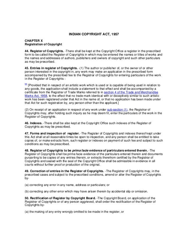 INDIAN COPYRIGHT ACT, 1957CHAPTER XRegistration of Copyright44. Register of Copyrights. -There shall be kept at the Copyri...